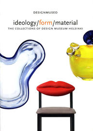 IDEOLOGY, FORM, MATERIAL - The Collections of Design Museum Helsinki